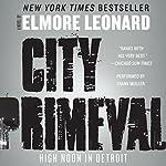 City Primeval: High Noon in Detroit   Elmore Leonard