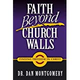 Faith Beyond Church Walls: Finding Freedom In Christ ~ Dan Montgomery
