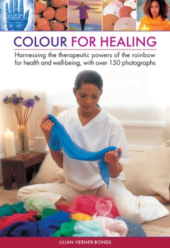 Color for Healing: Harnessing the Therapeutic Powers of the Rainbow for Health and Well-being, With over 150 Photographs