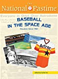 img - for The National Pastime Summer 2014 Issue: Baseball in the Space Age - Houston Since 1961 book / textbook / text book