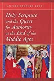 img - for Holy Scripture and the Quest for Authority at the End of the Middle Ages (ND Reading the Scriptures) book / textbook / text book