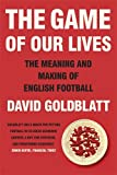 The Game of Our Lives: How Football Made Britain Great