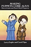 img - for Making Puppets Come Alive: How to Learn and Teach Hand Puppetry (Dover Craft Books) by Engler, Larry, Fijan, Carol (1997) Paperback book / textbook / text book