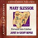 Mary Slessor: Forward into Calabar (Christian Heroes: Then & Now) Audiobook by Janet Benge, Geoff Benge Narrated by Rebecca Gallagher