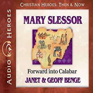 Mary Slessor: Forward into Calabar (Christian Heroes: Then & Now) | [Janet Benge, Geoff Benge]