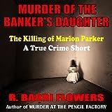 Murder of the Banker's Daughter: The Killing of Marion Parker, A True Crime Short ~ R. Barri Flowers