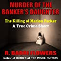 Murder of the Banker's Daughter: The Killing of Marion Parker, A True Crime Short Audiobook by R. Barri Flowers Narrated by Angel Clark