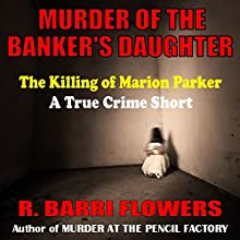 Murder of the Banker's Daughter: The Killing of Marion Parker, A True Crime Short (       UNABRIDGED) by R. Barri Flowers Narrated by Angel Clark