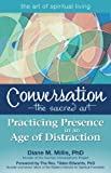 ConversationThe Sacred Art: Practicing Presence in an Age of Distraction (The Art of Spiritual Living)