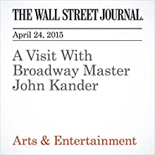 A Visit With Broadway Master John Kander (       UNABRIDGED) by Stefanie Cohen Narrated by Ken Borgers