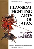 img - for Classical Fighting Arts of Japan: A Complete Guide to Koryu Jujutsu (Bushido--The Way of the Warrior) book / textbook / text book