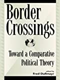 img - for Border Crossings: Toward a Comparative Political Theory (Global Encounters: Studies in Comparative Political Theory) book / textbook / text book