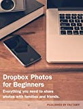 Dropbox Photos for Beginners: Everything you need to share photos and videos with family and friends.