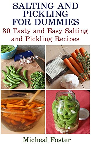 Salting and Pickling for Dummies: 30 Tasty and Easy Salting and Pickling Recipes: (Pickles Recipe, Homemade Pickles) (Food In Jars, Pickled Food) by Micheal Foster