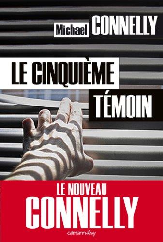 Michael Connelly - Le Cinquième témoin (Cal-Lévy- R. Pépin) (French Edition)