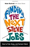 Finding the Next Steve Jobs: How to Find, Keep, and Nurture Talent (1476759812) by Bushnell, Nolan