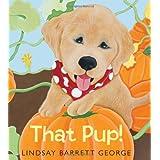 That Pup! ~ Lindsay Barrett George