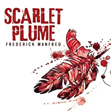 Scarlet Plume (       UNABRIDGED) by Frederick Manfred Narrated by Eric G. Dove