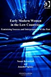 img - for Early Modern Women in the Low Countries (Women and Gender in the Early Modern World) by Susan Broomhall, Jennifer Spinks (2011) Hardcover book / textbook / text book