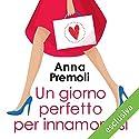 Un giorno perfetto per innamorarsi Hörbuch von Anna Premoli Gesprochen von: Alessia Navarro