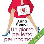 Un giorno perfetto per innamorarsi | Anna Premoli