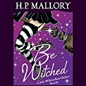 Be Witched: A Jolie Wilkins and Rand Balfour Novella (       UNABRIDGED) by H. P. Mallory Narrated by Steve West