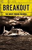 img - for Breakout - The Great Prison Escapes - Alcatraz, Billy the Kid, John Dillinger, Bundy, Biggs and the Great Train Robbery, Texas Seven, Blake, Hinds, Sheppard, Ramensky, Billy Hayes, Dengler book / textbook / text book