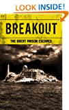 Breakout: The Great Prison Escapes - Alcatraz, Billy the Kid, John Dillinger, Bundy, Biggs and the Great Train Robbery, Texas Seven, Blake, Hinds, Sheppard, ... Hayes, Dengler (The Great Escapes Book 2)