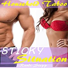 Sticky Situation: Household Taboo: She Grew up with the Man of the House, Book 6 Audiobook by Randi Stepp Narrated by Desiree Dunne