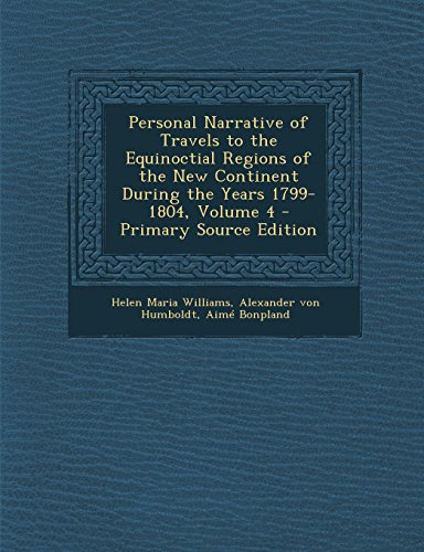 Personal Narrative of Travels to the Equinoctial Regions of the New Continent During the Years 1799-1804, Volume 4 - Primary Source Edition