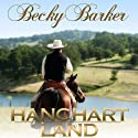 Hanchart Land (       UNABRIDGED) by Becky Barker Narrated by Johnny Peppers