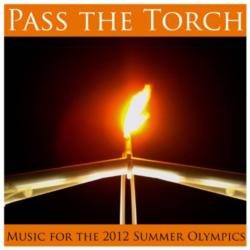 Pass the Torch: Music for the 2012 Summer Olympics