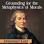 Grounding for the Metaphysics of Morals | Immanuel Kant