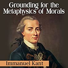 Grounding for the Metaphysics of Morals Audiobook by Immanuel Kant Narrated by Ron Welch