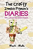 img - for The Crafty Zombie Pigman's Diaries (Book 1): No Ordinary Zombie Pigman (An Unofficial Minecraft Book for Kids Ages 9 - 12 (Preteen) (Volume 1) book / textbook / text book