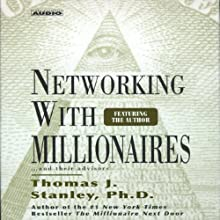 Networking with Millionaires...and Their Advisors (       UNABRIDGED) by Thomas J. Stanley Narrated by Thomas J. Stanley
