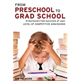 From Preschool to Grad School: Strategies For Success at Any Level of Competitive Admissions ~ Kim Palacios