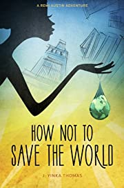 How Not to Save the World (A Remi Austin Adventure)