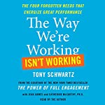 The Way We're Working Isn't Working: How Intense Focus and Frequent Renewal Fuel Great Performance | Tony Schwartz,Jean Gomes