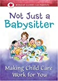 img - for Not Just a Babysitter: Making Child Care Work for You (Redleaf Guides for Parents) book / textbook / text book