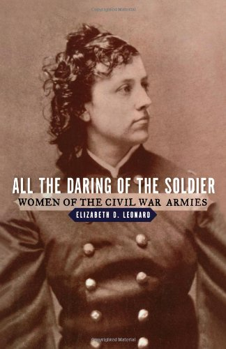 All the Daring of the Soldier: Women of the Civil War Armies