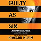 Guilty as Sin: Uncovering New Evidence of Corruption and How Hillary Clinton and the Democrats Derailed the FBI Investigation Hörbuch von Edward Klein Gesprochen von: Lars Mikaelson