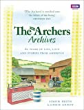 img - for The Archers Archives: 60 Years of Life, Love and Stories from Ambridge book / textbook / text book