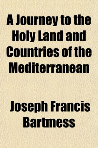 A Journey to the Holy Land and Countries of the Mediterranean