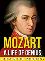 Mozart: A Life Of Genius | The True Story Of Wolfgang Amadeus Mozart (short Reads Historical Biographies Of Famous People)