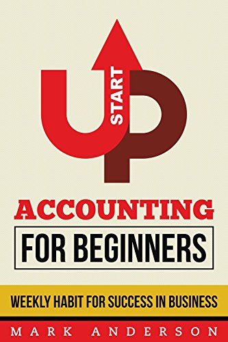 Startup: Accounting For Beginners, Weekly Habits For Success In Business (Accounting, Startup For Beginners, Habits For Small Business, Step By Step Routine)