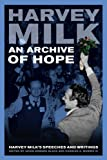 An Archive of Hope: Harvey Milks Speeches and Writings