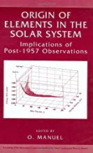 Origin of Elements in the Solar System Implications of Post-1957 Observations