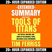Extended Summary: Tools of Titans by Tim Ferriss: The Tactics, Routines, and Habits of Billionaires, Icons, and World-Class Performers | Livre audio Auteur(s) :  Knight Writer Narrateur(s) :  Knight Writer, Dave Wright, Richard Banks