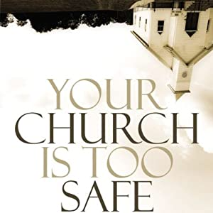 Your Church Is Too Safe: Becoming a Church that Turns the World Upside Down | [Mark Buchanan]